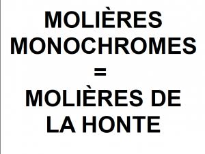molières monochromes